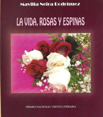 LA VIDA, ROSAS Y ESPINAS, de Mavilia Neira Rodríguez